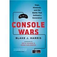 Console Wars: Sega, Nintendo, and the Battle That Defined a Generation by Harris, Blake J.; Rogen, Seth; Goldberg, Evan, 9780062276704
