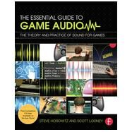 The Essential Guide to Game Audio: The Theory and Practice of Sound for Games by Horowitz; Steve, 9780415706704