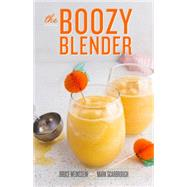 The Boozy Blender by Weinstein, Bruce; Scarbrough, Mark, 9780804186704