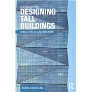 Designing Tall Buildings: Structure as Architecture by Sarkisian; Mark, 9781138886704