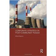 Corporate Strategy in Post-Communist Russia by Glazunov; Mikhail, 9781138956704