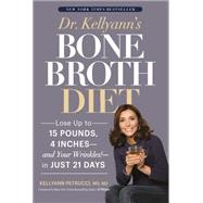 Dr. Kellyann's Bone Broth Diet Lose Up to 15 Pounds, 4 Inches--and Your Wrinkles!--in Just 21 Days by Petrucci, MS, ND, Dr. Kellyann, 9781623366704