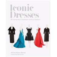 Iconic Dresses: 25 Moments in Twentieth Century Fashion by Banks-blaney, William; Zoe, Rachel, 9781849496704