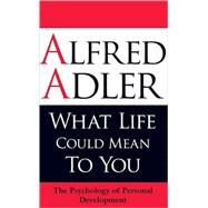 What Life Could Mean to You The Psychology of Personal Development by Adler, Alfred; Brett, Colin, 9781851686704