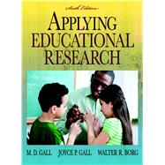 Applying Educational Research : How to Read, Do, and Use Research to Solve Problems of Practice by Gall, M. D.; Gall, Joyce P.; Borg, Walter R., 9780205596706