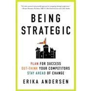 Being Strategic Plan for Success; Out-think Your Competitors; Stay Ahead of Change by Andersen, Erika, 9780312656706