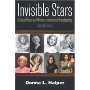 Invisible Stars: A Social History of Women in American Broadcasting by Halper; Donna, 9780765636706