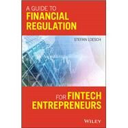A Guide to Financial Regulation for Fintech Entrepreneurs by Loesch, Stefan, 9781119436706