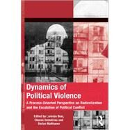 Dynamics of Political Violence: A Process-Oriented Perspective on Radicalization and the Escalation of Political Conflict by Demetriou,Chares, 9781138246706