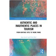 Authentic and Inauthentic Places in Tourism: From Heritage Sites to Theme Parks by Lovell; Jane, 9781138936706