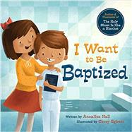 I Want to Be Baptized by Hall, Annalisa; Egbert, Corey, 9781462116706