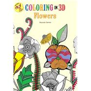Coloring in 3D Flowers by Segal, Emma, 9781626866706