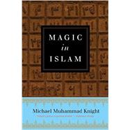 Magic in Islam by Knight, Michael Muhammad, 9780399176708