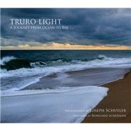 Truro Light: A Journey from Ocean to Bay by Schuyler, Joseph; Scherman, Rowland, 9780996076708