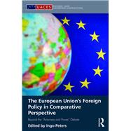 The European Union's Foreign Policy in Comparative Perspective: Beyond the ôActorness and Powerö Debate by Peters; Ingo, 9781138776708