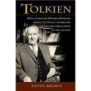 Tolkien: How an Obscure Oxford Professor Wrote the Hobbit and Became the Most Beloved Author of the Century by Brown, Devin, 9781426796708