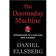 The Doomsday Machine Confessions of a Nuclear War Planner by Ellsberg, Daniel, 9781608196708