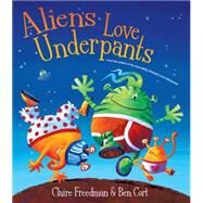 Aliens Love Underpants by Freedman, Claire; Cort, Ben (CON), 9780764166709