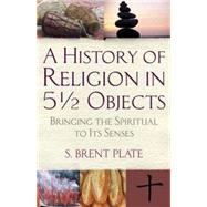 A History of Religion in 5½ Objects by PLATE, S. BRENT, 9780807036709