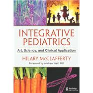 Integrative Pediatrics: Art, Science, and Clinical Application by McClafferty; Hilary, 9781498716710