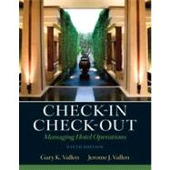 Check-in Check-Out Managing Hotel Operations by Vallen, Gary K.; Vallen, Jerome J., 9780132706711