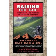 Raising the Bar : Integrity and Passion in Life and Business: the Story of Clif Bar and Co by Erickson, Gary; Lorentzen, Lois, 9780787986711