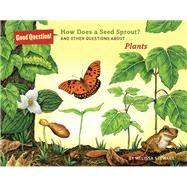 How Does a Seed Sprout? And Other Questions About Plants by Stewart, Melissa; Schwartz, Carol, 9781454906711