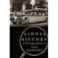 Hidden History of Transportation in Los Angeles by Hobbs, Charles P., 9781626196711