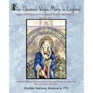 The Blessed Virgin Mary in England: A Mary-catechism With Pilgrimage to Her Holy Shrines by Josemaria, Anthony, 9780595506712