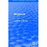 Reciprocity (Routledge Revivals) by Becker; Lawrence C., 9781138016712
