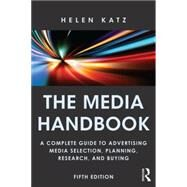 The Media Handbook: A Complete Guide to Advertising Media Selection, Planning, Research, and Buying by Katz; Helen, 9780415856713