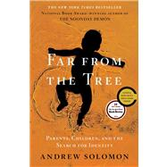 Far From the Tree Parents, Children and the Search for Identity by Solomon, Andrew, 9780743236713