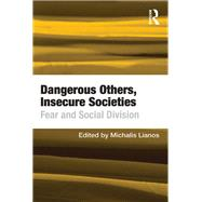 Dangerous Others, Insecure Societies: Fear and Social Division by Lianos,Michalis, 9781138246713