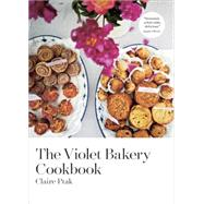The Violet Bakery Cookbook by Ptak, Claire; Waters, Alice; Perers, Kristin, 9781607746713