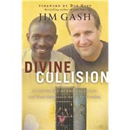 Divine Collision by Gash, Jim; Goff, Bob, 9781617956713