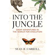 Into The Jungle Great Adventures in the Search for Evolution by Carroll, Sean B., 9780321556714