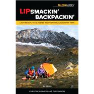 Lipsmackin' Backpackin' Lightweight, Trail-Tested Recipes For Backcountry Trips by Conners, Christine; Conners, Tim, 9781493036714
