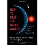 How to Read the Solar System: A Guide to the Stars and Planets by North, Chris; Abel, Paul, 9781605986715