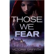 Those We Fear by Griffith, Victoria, 9781941286715