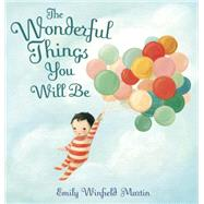 The Wonderful Things You Will Be by Martin, Emily Winfield, 9780385376716