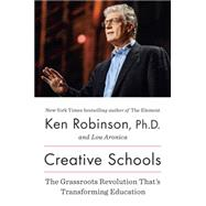 Creative Schools The Grassroots Revolution That?s Transforming Education by Robinson, Ken; Aronica, Lou, 9780670016716