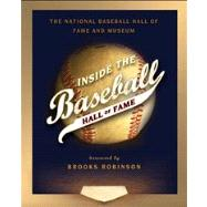 Inside the Baseball Hall of Fame by National Baseball Hall of Fame and Museum; Robinson, Brooks, 9781451676716