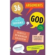 36 Arguments for the Existence of God by Goldstein, Rebecca, 9780307456717