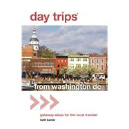 Day Trips® from Washington, DC, 2nd Getaway Ideas for the Local Traveler by Kanter, Beth, 9780762796717