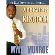 Applying the Kingdom 40-Day Devotional Journal : Rediscovering the Priority of God for Mankind by Munroe, Myles, 9780768426717