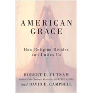American Grace : How Religion Divides and Unites Us by Putnam, Robert D.; Campbell, David E., 9781416566717