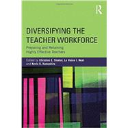 Diversifying the Teacher Workforce: Preparing and Retaining Highly Effective Teachers by Sleeter; Christine E., 9780415736718