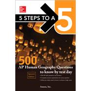 5 Steps to a 5: 500 AP Human Geography Questions to Know by Test Day, Second Edition by Inc., Anaxos,, 9781259836718