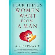 Four Things Women Want from a Man by Bernard, A. R., 9781501146718