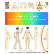 The Subtle Body: An Encyclopedia of Your Energetic Anatomy by Dale, Cyndi, 9781591796718